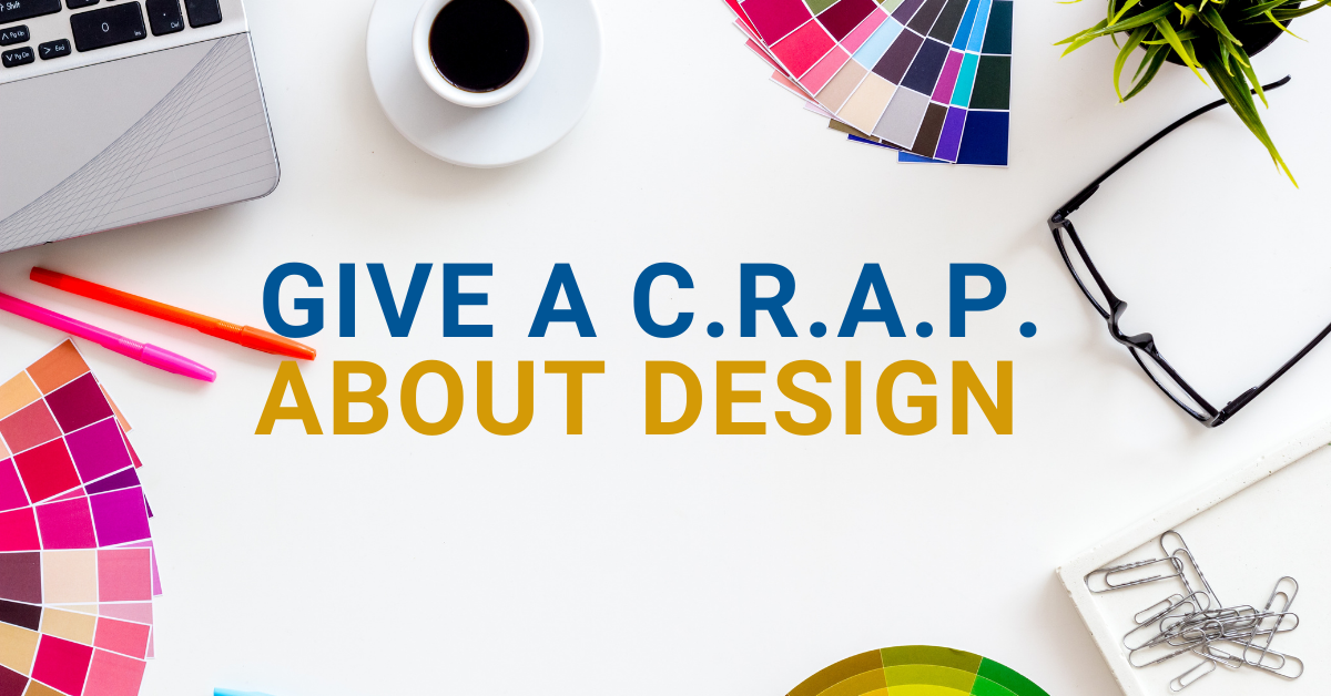 Give a C.R.A.P. about your design