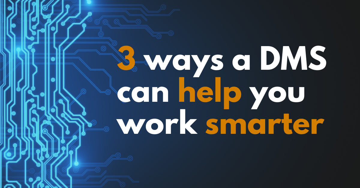 3 ways DMS can help you work smarter
