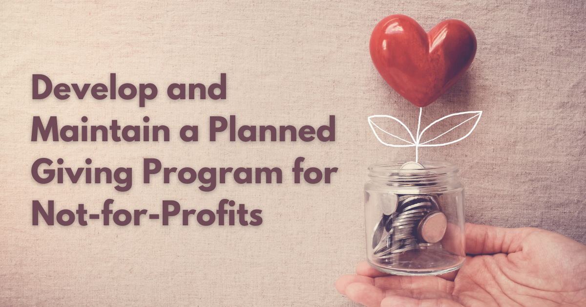 Developing and Maintaining a Not-for-Profit Planned Giving Program