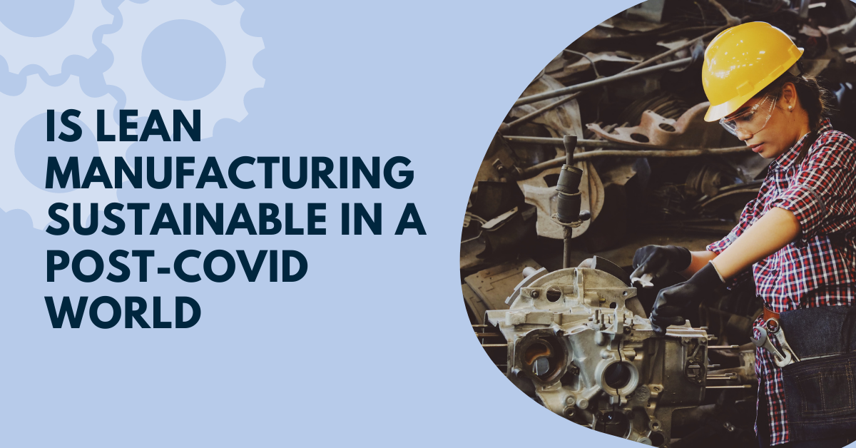 Lean Manufacturing, COVID-19, and its Sustainability Future
