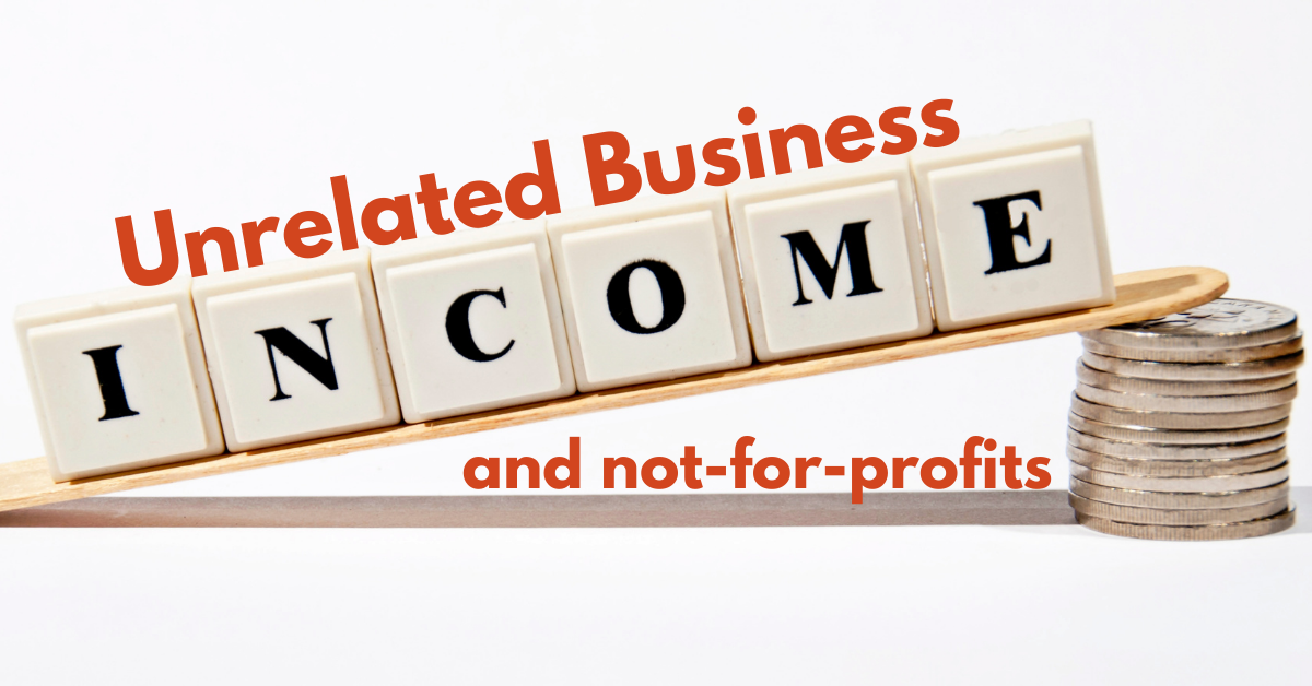 What is Unrelated Business Income and How Does it Impact Not-for-Profit Organizations?
